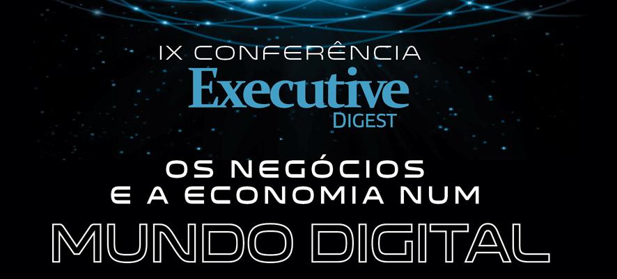 Conferência Executive Digest: Os negócios e a economia num mundo digital