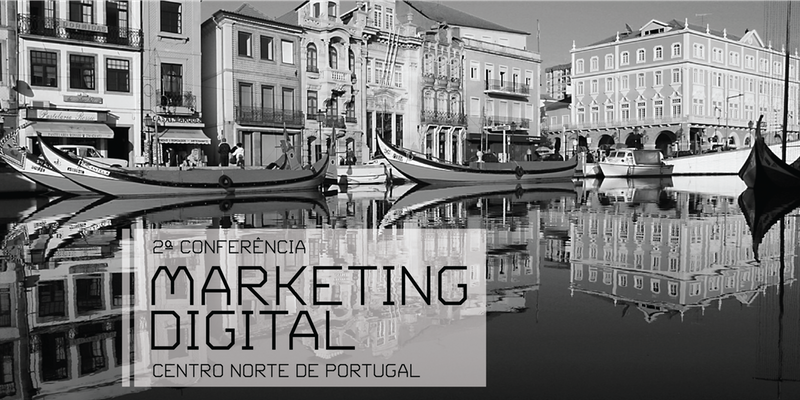 2ª Conferência de Marketing Digital Centro Norte de Portugal