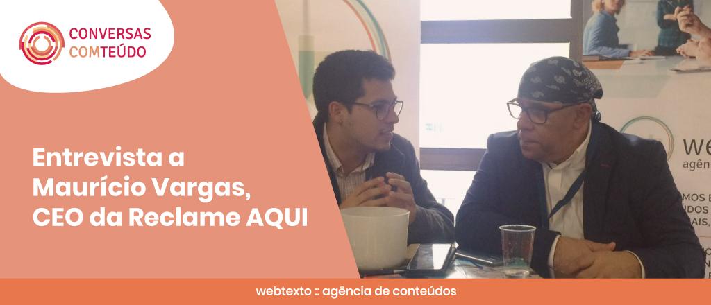 """Maurício Vargas, CEO do Reclame AQUI: """"Quem constrói a reputação da marca é o consumidor, não a empresa"""""""