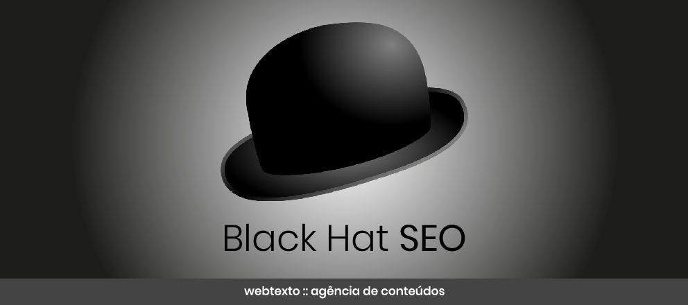 Black Hat SEO: As técnicas negativas de SEO