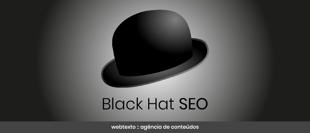 Black Hat SEO: As técnicas negativas de SEO